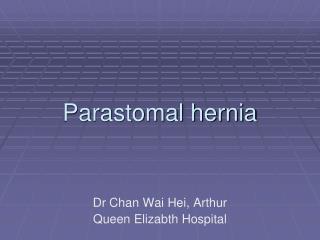 Parastomal hernia