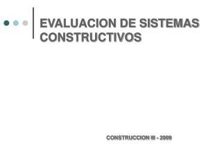 EVALUACION DE SISTEMAS CONSTRUCTIVOS CONSTRUCCION III - 2009