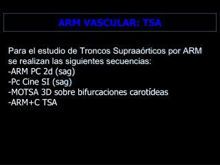 Para el estudio de Troncos Supraaórticos por ARM se realizan las siguientes secuencias: