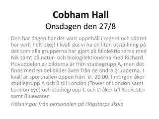 Cobham  Hall Onsdagen den 27/8
