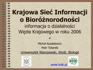 Krajowa Sieć Informacji o Bioróżnorodności informacja o działalności  Węzła Krajowego w roku 2006