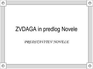 ZVDAGA in predlog Novele