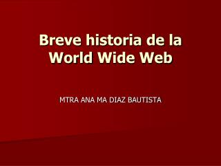 Breve historia de la  World Wide  Web