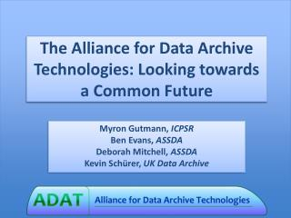 The Alliance for Data Archive Technologies: Looking towards a Common Future