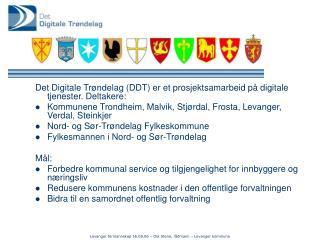 Det Digitale Trøndelag (DDT) er et prosjektsamarbeid på digitale tjenester. Deltakere: