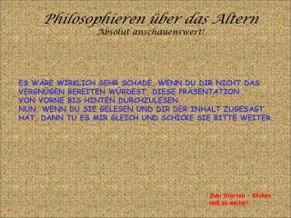 Philosophieren über das Altern Absolut anschauenswert!