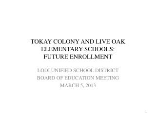 TOKAY COLONY AND LIVE OAK ELEMENTARY SCHOOLS: FUTURE ENROLLMENT