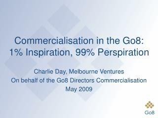 Commercialisation in the Go8: 1% Inspiration, 99% Perspiration