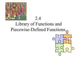 2.4  Library of  Functions and  Piecewise-Defined Functions