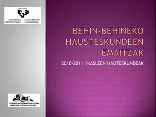 BEHIN-BEHINEKO HAUSTESKUNDEEN EMAITZAK