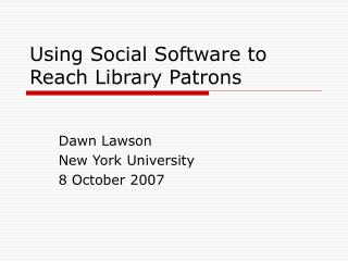 Using Social Software to Reach Library Patrons