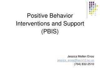 Positive Behavior  Interventions and Support  (PBIS) Jessica Mellen Enos