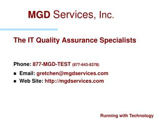 The IT Quality Assurance Specialists      Phone: 877-MGD-TEST 877-643-8378 Email: gretchenmgdservices Web Site: mgdservi