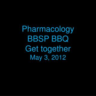 Pharmacology BBSP BBQ Get together May 3, 2012