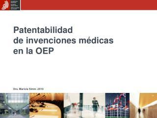 Patentabilidad  de invenciones médicas  en la OEP Dra. Mariola Simm -2010