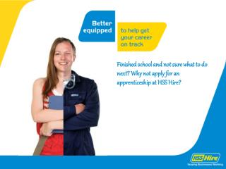 Finished school and not sure what to do next? Why not apply for an apprenticeship at HSS Hire?