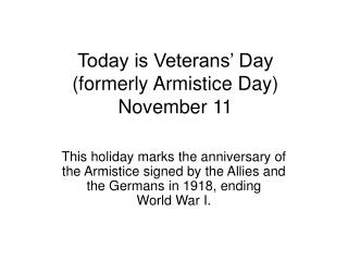 Today is Veterans' Day  (formerly Armistice Day) November 11