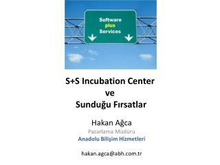 S+S Incubation Center  ve Sundu?u F?rsatlar