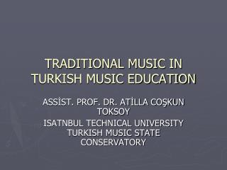 TRADITIONAL MUSIC IN TURKISH MUSIC EDUCATION