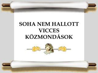 SOHA NEM HALLOTT VICCES  K�ZMOND�SOK