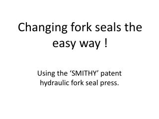 Changing fork seals the easy way !