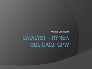 Catalyst   - rynek obligacji  gpw