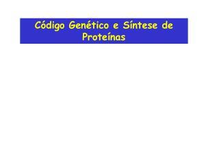 Código Genético e Síntese de Proteínas