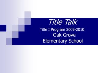 Title Talk Title I Program 2009-2010    Oak Grove  Elementary School