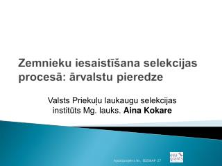 Valsts Priekuļu laukaugu selekcijas institūts Mg. lauks.  Aina Kokare