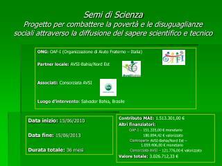 ONG:  OAF-I (Organizzazione di Aiuto Fraterno – Italia) Partner locale:  AVSI-Bahia/Nord Est