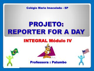 PROJETO: REPORTER FOR A DAY