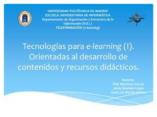 Tecnolog�as para  e-learning  (I). Orientadas al desarrollo de contenidos y recursos did�cticos.