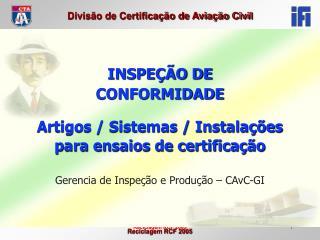 INSPEÇÃO DE  CONFORMIDADE Artigos / Sistemas / Instalações  para ensaios de certificação