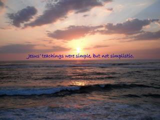 Jesus' teachings were simple, but not simplistic.