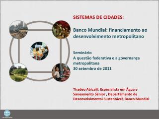 SISTEMAS DE CIDADES: Banco  Mundial:  financiamento ao desenvolvimento metropolitano Seminário