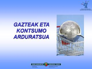 GAZTEAK ETA KONTSUMO ARDURATSUA