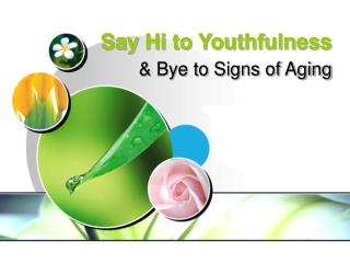 Say Hi to Youthfulness & Bye to Signs of Aging