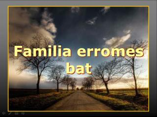 Familia erromes  bat