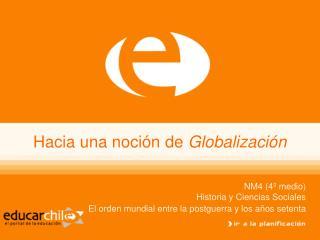 Hacia una noción de  Globalización