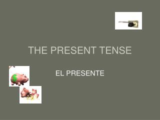 THE PRESENT TENSE