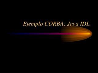 Ejemplo CORBA: Java IDL