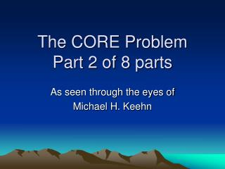 The CORE Problem Part 2 of 8 parts