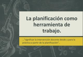 La planificación como herramienta de trabajo.
