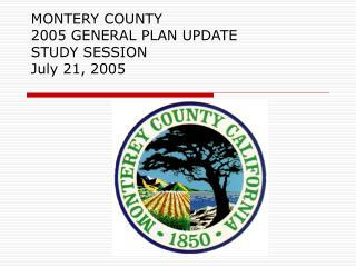 MONTERY COUNTY 2005 GENERAL PLAN UPDATE STUDY SESSION  July 21, 2005