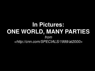 In Pictures:  ONE WORLD, MANY PARTIES from  <cnn/SPECIALS/1999/at2000>