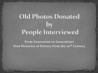 Old Photos Donated  by  People Interviewed