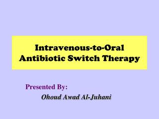 Intravenous-to-Oral Antibiotic Switch Therapy