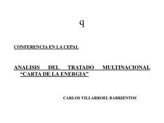 """CONFERENCIA EN LA CEPAL ANALISIS DEL TRATADO MULTINACIONAL """"CARTA DE LA ENERGIA"""""""