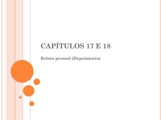 CAPÍTULOS 17 E 18