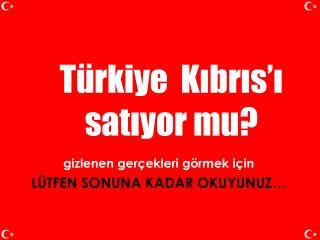Türkiye  Kıbrıs'ı  satıyor mu?